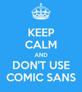 keep-calm-and-don-t-use-comic-sans-4